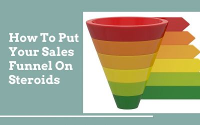 How To Put Your Sales Funnel On Steroids